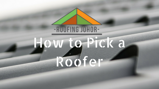 How to Pick the Best Roofing Contractor in Johor