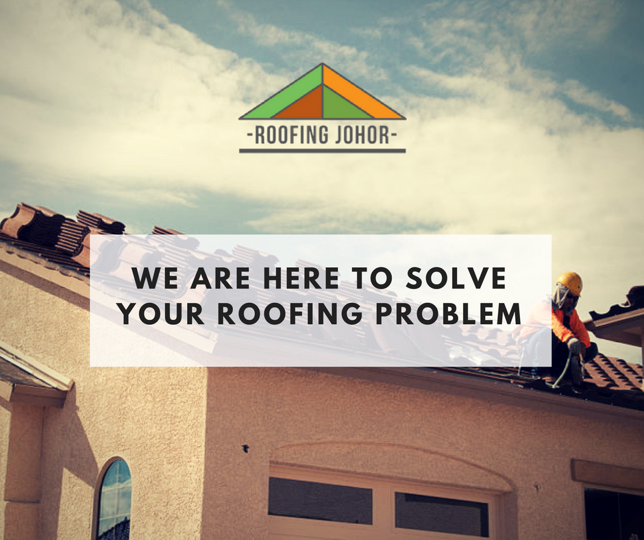 Roofing Johor Repair Roof solve roofing problems